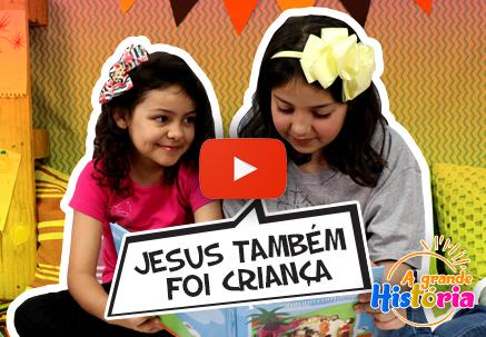 A grande história - Jesus também foi crianças