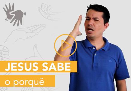 Jesus sabe o porquê — Pão Diário em Libras (24.07.2020)