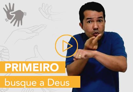 Primeiro busque a Deus — Pão Diário em Libras