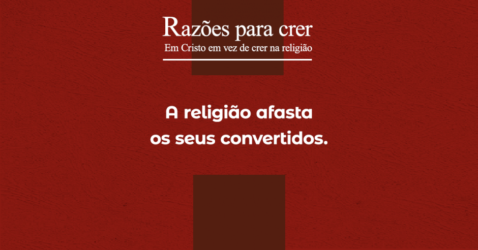 A religião afasta os seus convertidos