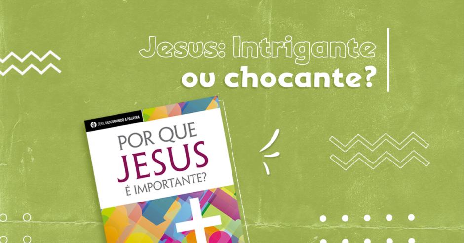 Jesus: Intrigante… ou chocante?