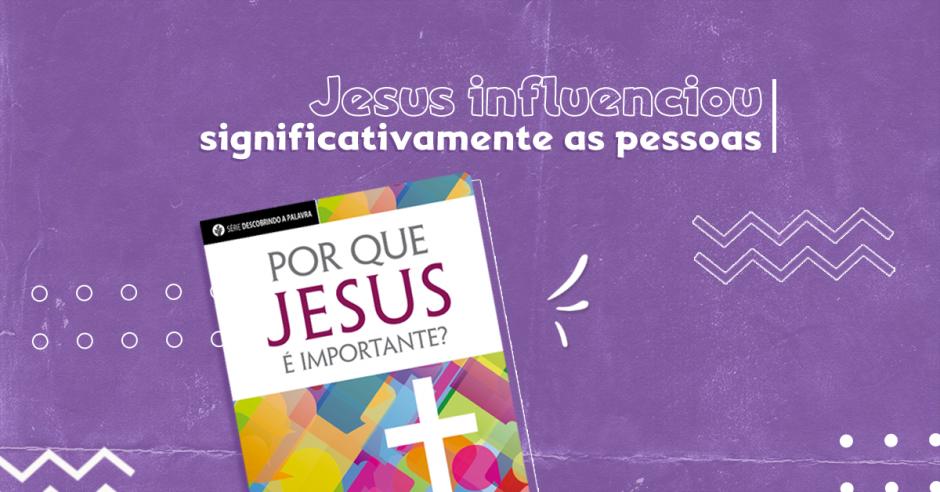 Jesus influenciou significativamente as pessoas