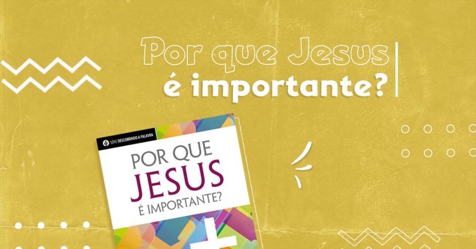 Por que Jesus é importante?