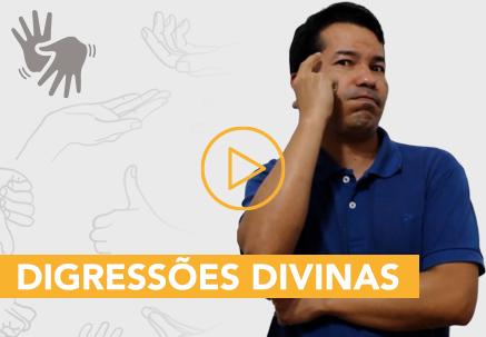 Digressões divinas — Pão Diário em Libras
